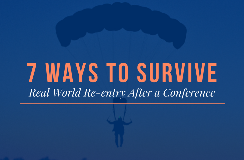 7 Ways to Survive Real World Re-entry After a Conference